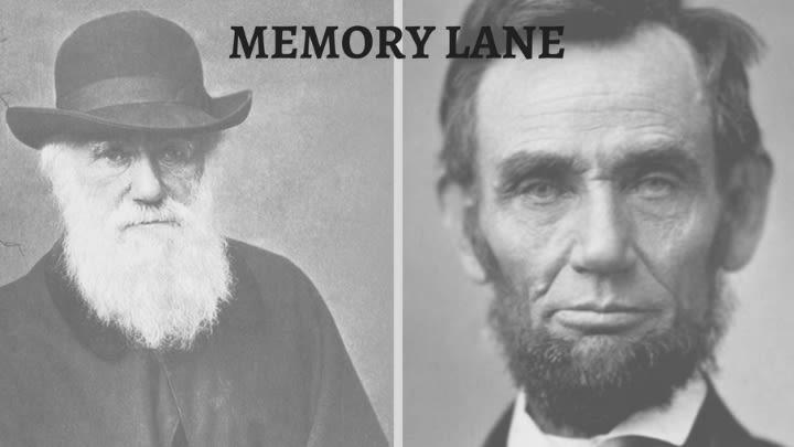 Charles Darwin & Abraham Lincoln.