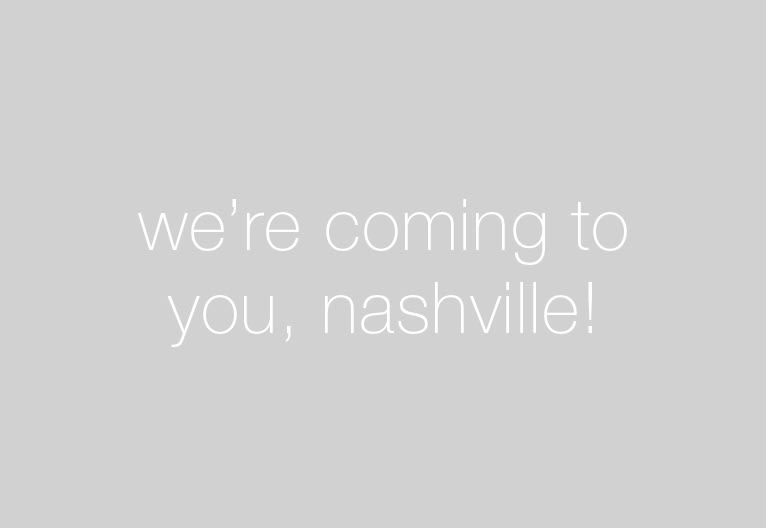 we're coming to you, nashville!