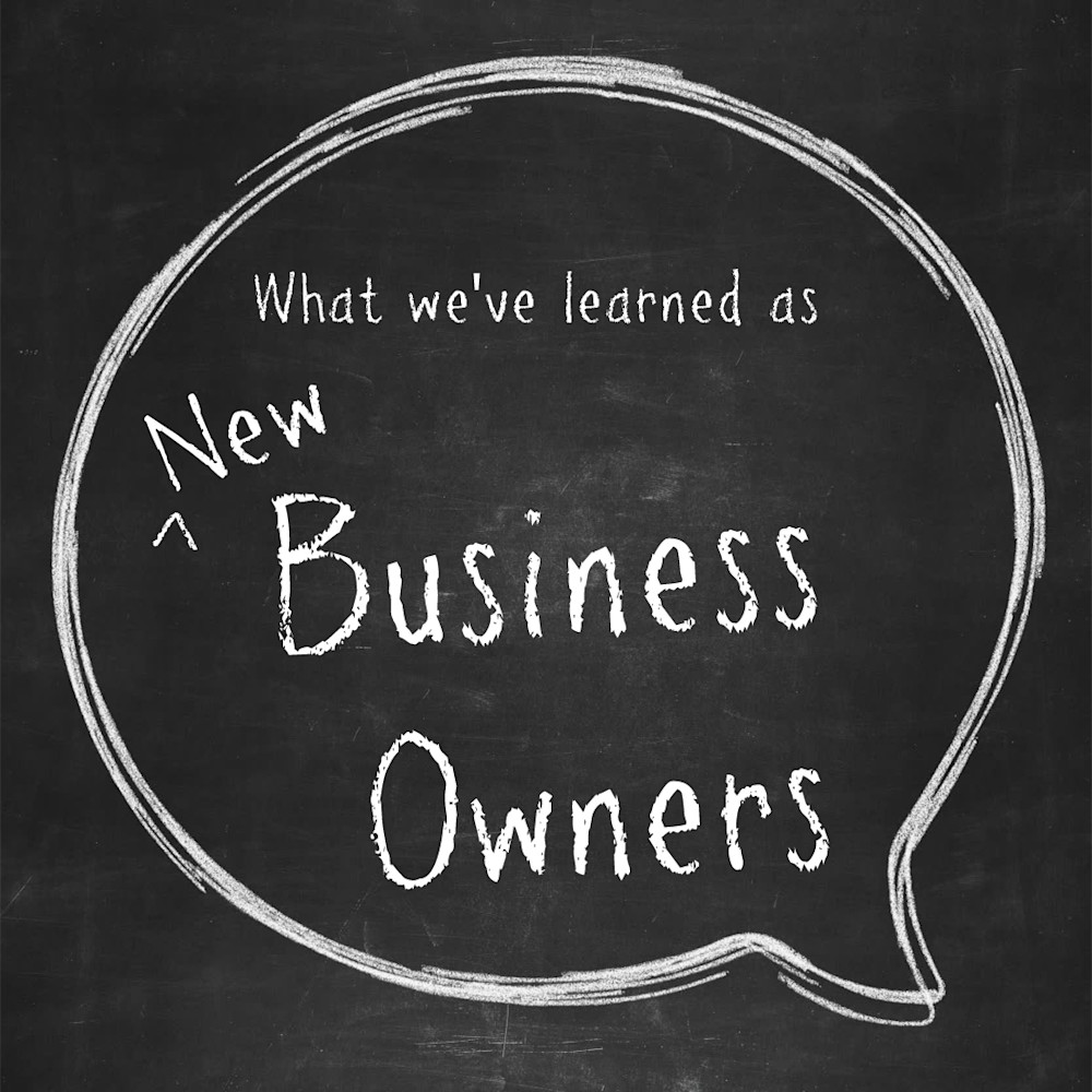 What We've Learned as New Business Owners