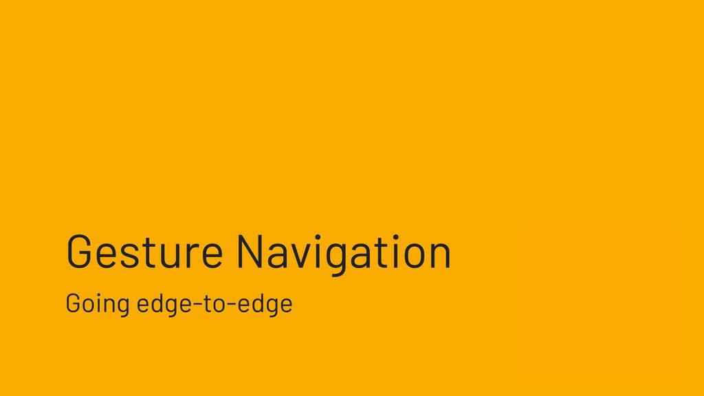 Going edge-to-edge with Gesture Navigation