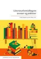 Litteraturformidlingens arenaer og praksiser