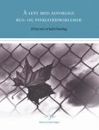 Å leve med alvorlige rus- og psykiatriproblemer