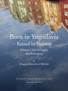 Born in Yugoslavia - raised in Norway