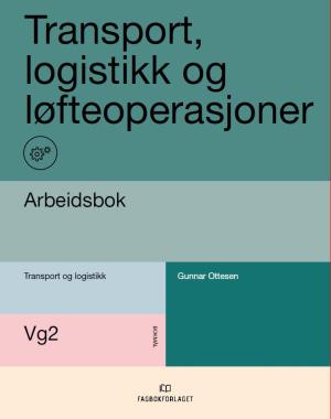 Transport,logistikk og løfteopersjonar Arbeidsbok Vg2