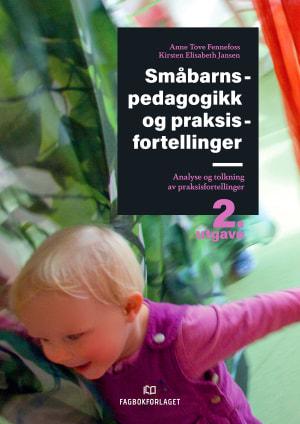 Småbarnspedagogikk og praksisfortellinger 2. utg