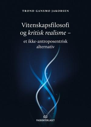 Vitenskapsfilosofi og kritisk realisme - et ikke-antroposentrisk alternativ