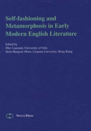 Self-fashioning and metamorphosis in early modern English literature