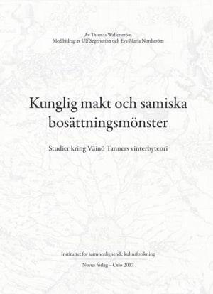 Kunglig makt och samiska bosättningsmönster = Royal power and Sámi settlement patterns : studies concerning Väinö Tanner's winter camp theory