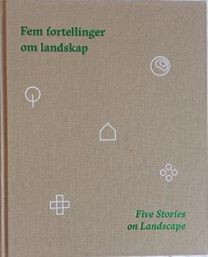 Fem fortellinger om landskap = Five stories on landscape