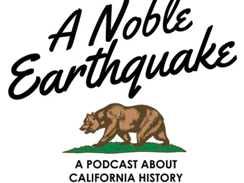 A Noble Earthquake: A Podcast about California History