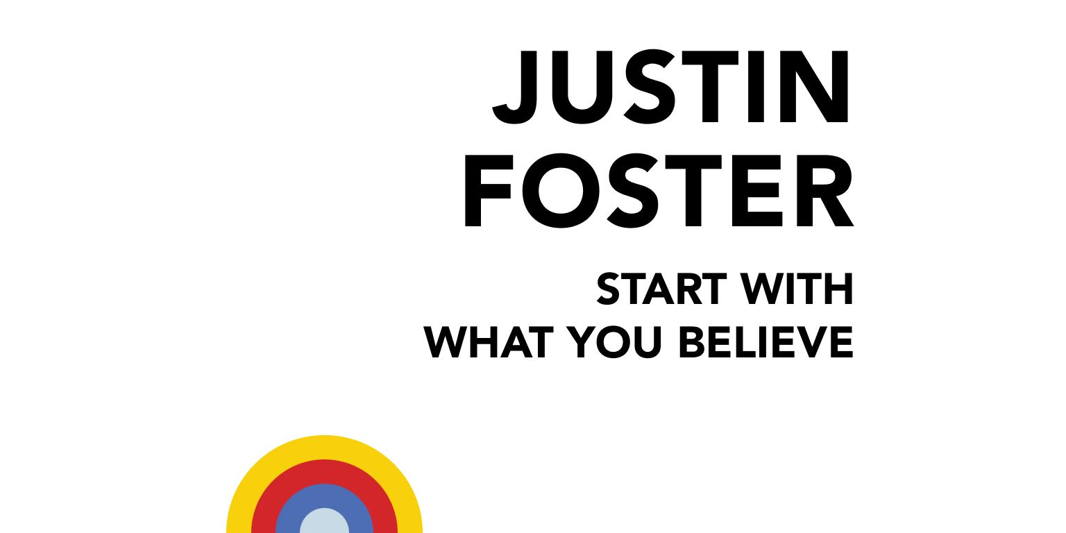 Start With What You Believe: A Conversation With Justin Foster