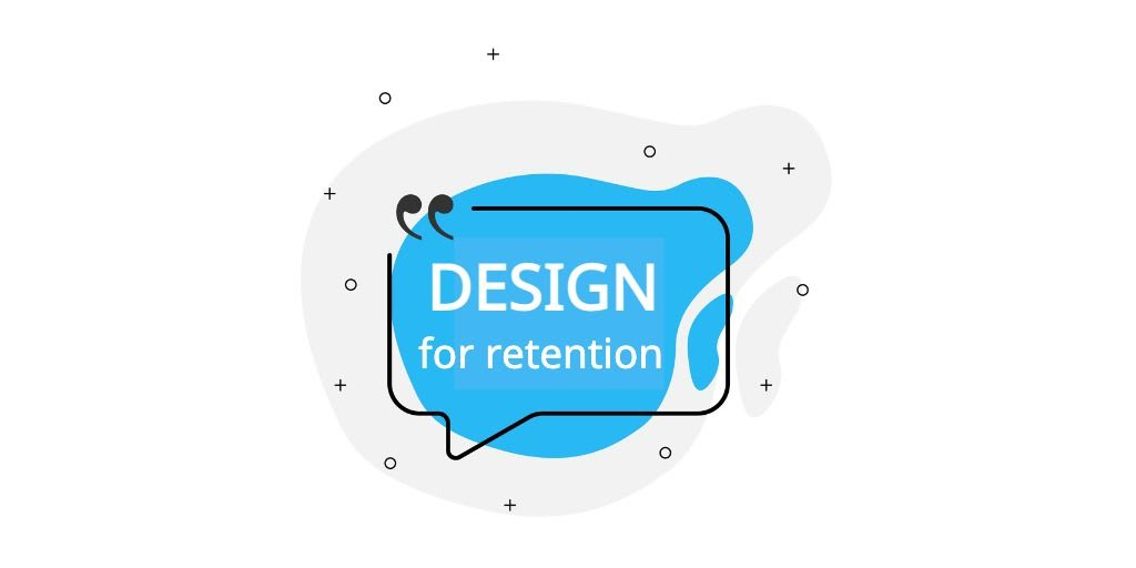 How to DESIGN for the RETENTION of your target audience