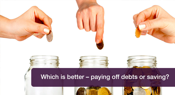 Which is better – paying off debts or saving?