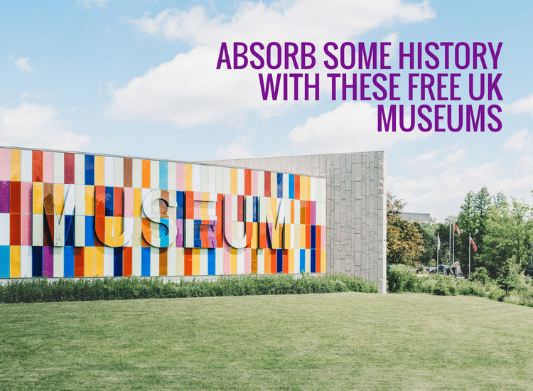 ABSORB SOME HISTORY WITH THESE FREE UK MUSEUMS