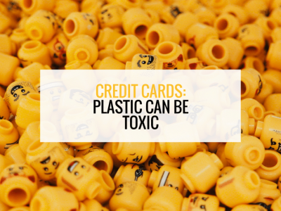 Credit Cards: Plastic can be Toxic