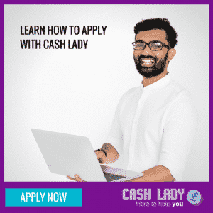 The process for applying for a loan with Cash Lady is simple