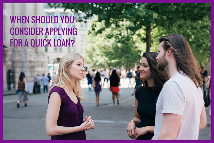 When should you consider applying for a quick loan?