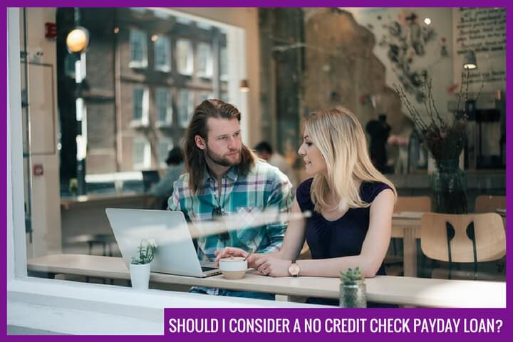 Should I consider a no credit check payday loan?