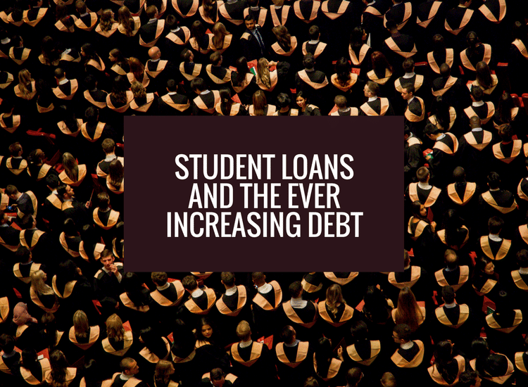 Student loans and the ever increasing debt