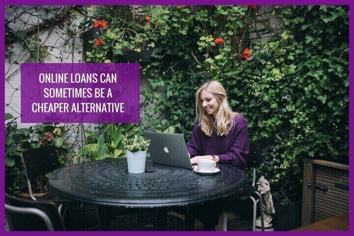 Online loans are usually a cheaper alternative to traditional money borrowing methods