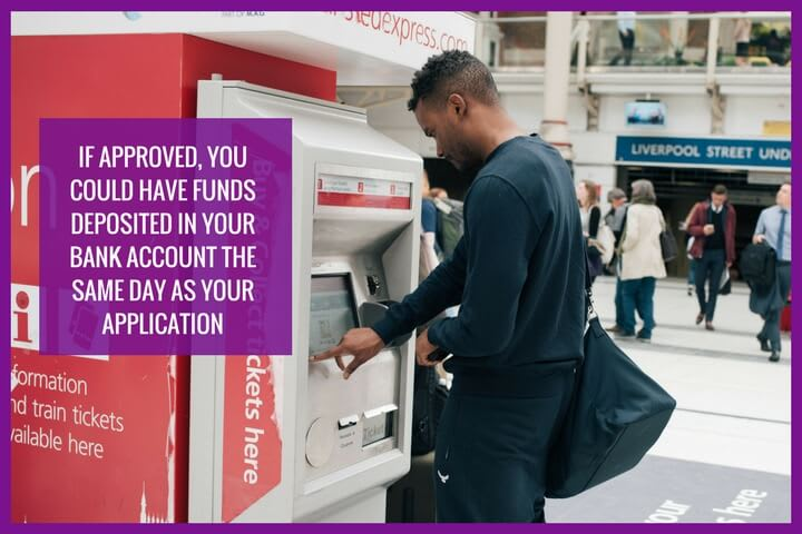 Money can be deposited in your bank account same day if approved