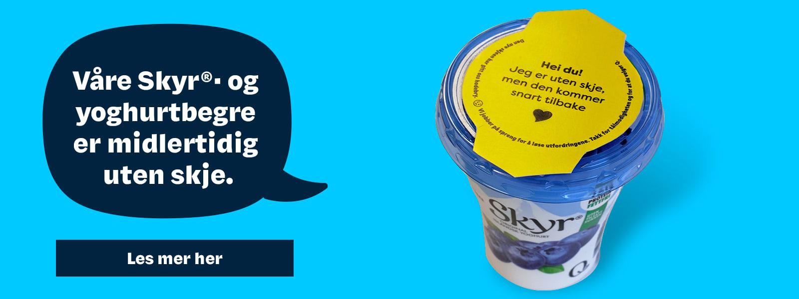 Våre Skyr og yoghurtbegre vil i en liten periode være uten skje i lokket.