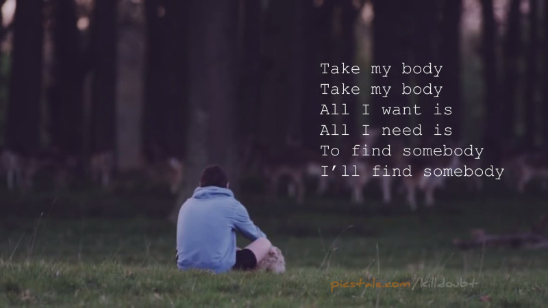 I'll find somebody.. - Kodaline (All I Want)