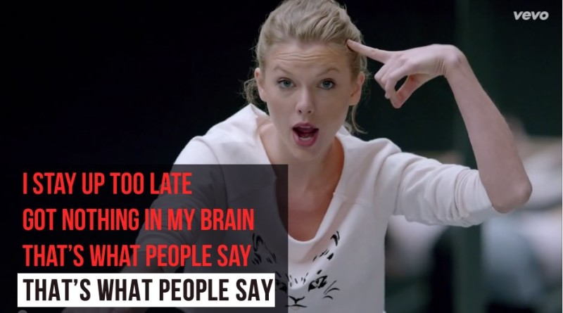 I stay up too late got nothing in my brain - Taylor Swift