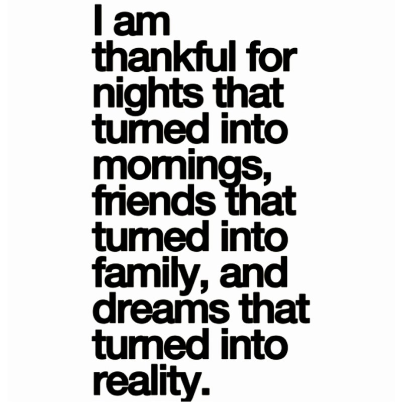 I am thankful for nights that turned into mornings...