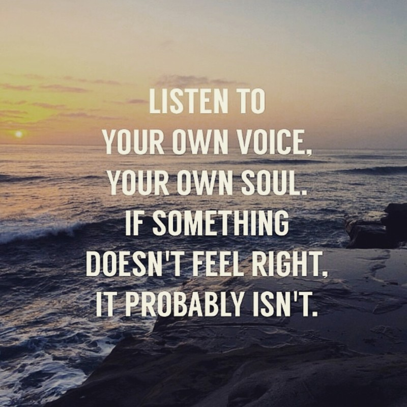 """Listen to your own voice, your own soul..."""