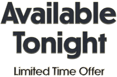 Available Tonight Limited Time Offer