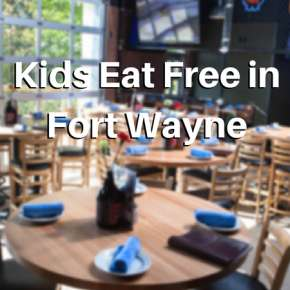 Kids Eat Free in Fort Wayne - Affordable Dining Options