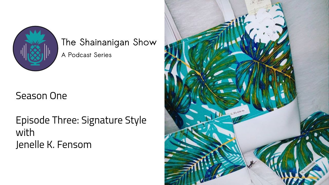 The Shainanigan Show | A Podcast Series: Signature Style Ep 3