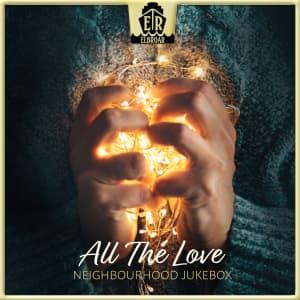 All The Love - Neighbourhood Jukebox