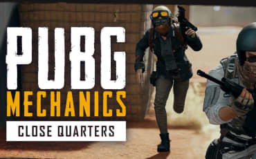 PUBG Mechanics - Close Quarters