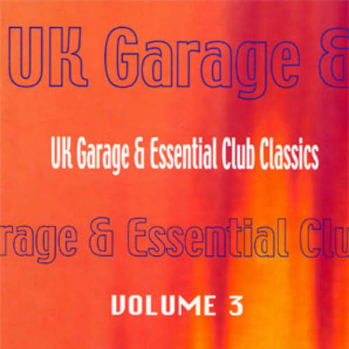 UK Garage And Essential Club Classics Volume 3