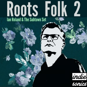 Roots Folk 2 by Ian Roland & The Subtown Set
