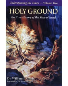 Holy Ground, The True History of the State of Israel - Understanding the Times - Volume 2